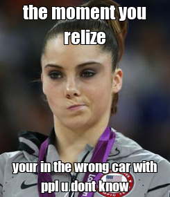 Poster: the moment you relize your in the wrong car with ppl u dont know