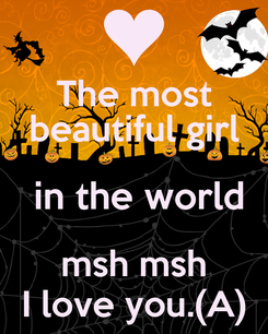 Poster: The most beautiful girl  in the world msh msh I love you.(A)
