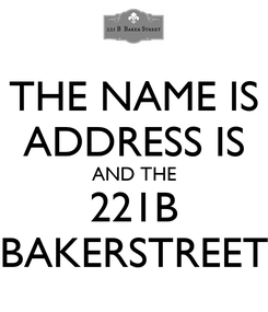 Poster: THE NAME IS ADDRESS IS AND THE 221B BAKERSTREET