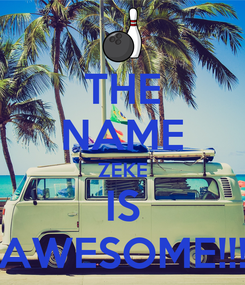 Poster: THE NAME ZEKE IS AWESOME!!!