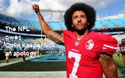 Poster: The NFL owes Colin Kaepernick an apology!