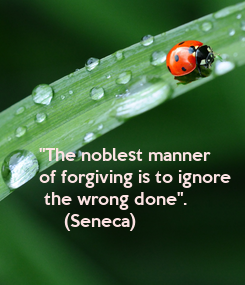 """Poster: """"The noblest manner  of forgiving is to ignore  the wrong done"""".       (Seneca)"""