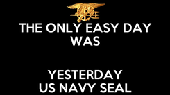 Poster: THE ONLY EASY DAY WAS  YESTERDAY US NAVY SEAL