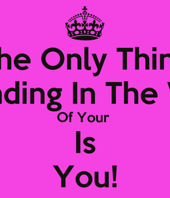 Poster: The Only Thing Standing In The Way Of Your  Is You!