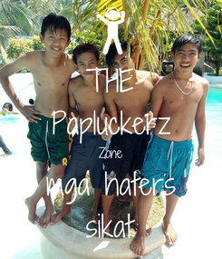 Poster: THE Papluckerz Zone mga haters sikat