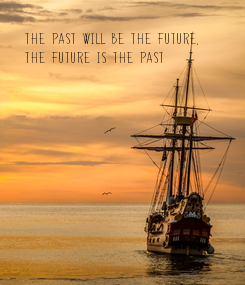 Poster: The Past will be the future, The future is the past