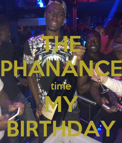Poster: THE PHANANCE time MY BIRTHDAY