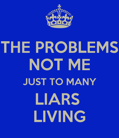 Poster: THE PROBLEMS NOT ME JUST TO MANY LIARS  LIVING