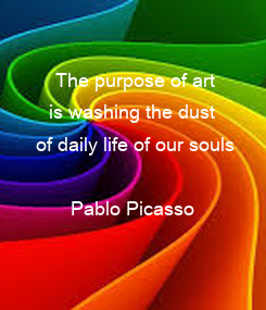 Poster: The purpose of art is washing the dust  of daily life of our souls  Pablo Picasso