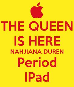 Poster: THE QUEEN IS HERE NAHJIANA DUREN Period IPad