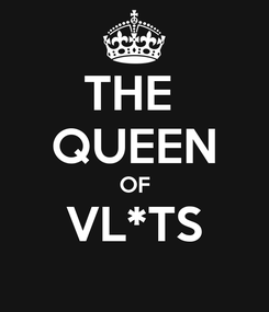 Poster: THE  QUEEN OF VL*TS