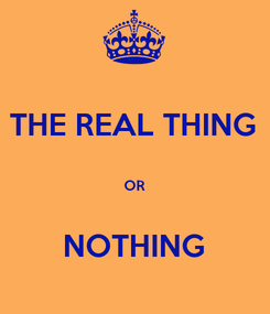 Poster: THE REAL THING  OR  NOTHING
