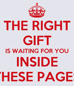 Poster: THE RIGHT GIFT IS WAITING FOR YOU INSIDE THESE PAGES