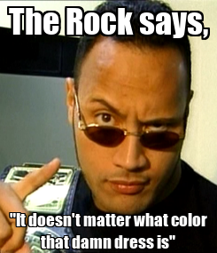"Poster: The Rock says, ""It doesn't matter what color that damn dress is"""
