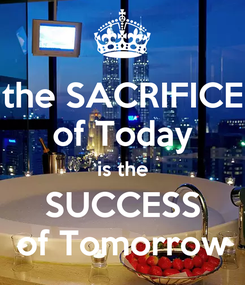 Poster: the SACRIFICE of Today is the SUCCESS of Tomorrow