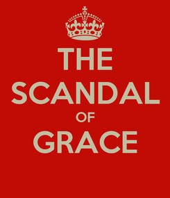 Poster: THE SCANDAL OF GRACE