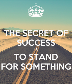 Poster: THE SECRET OF SUCCESS IS TO STAND FOR SOMETHING