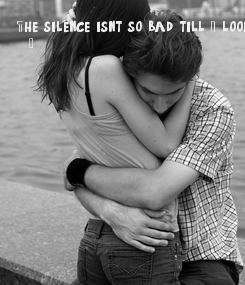 Poster: The silence isn't so bad, till I look at my hands and feel sad. Because the spaces between my fingers are right where yours fit perfectly.....!!!!