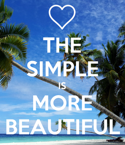 Poster: THE SIMPLE IS MORE BEAUTIFUL