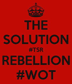 Poster: THE SOLUTION #TSR REBELLION #WOT