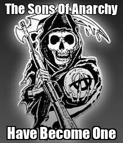 Poster: The Sons Of Anarchy Have Become One