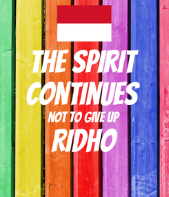Poster: The spirit continues  not to give up Ridho