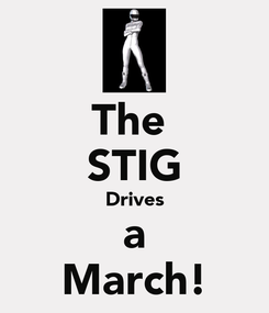 Poster: The  STIG Drives a March!