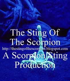 Poster: The Sting Of The Scorpion http://thestingofthescorpion.blogspot.com A Scorpion Sting Production