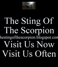 Poster: The Sting Of The Scorpion thestingofthescorpion.blogspot.com Visit Us Now Visit Us Often