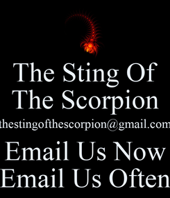 Poster: The Sting Of The Scorpion thestingofthescorpion@gmail.com Email Us Now Email Us Often