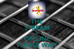 Poster: THE STREAM IS OFFLINE PLEASE WAIT