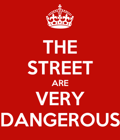 Poster: THE STREET ARE VERY DANGEROUS