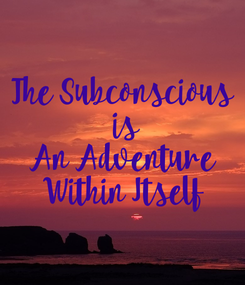 Poster: The Subconscious  is  An Adventure  Within Itself
