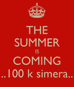 Poster: THE SUMMER IS COMING ..100 k simera..