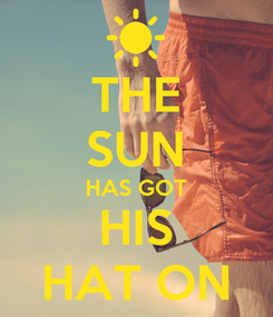 Poster: THE SUN HAS GOT HIS HAT ON