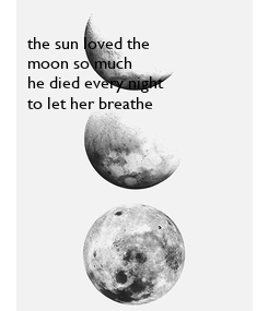 Poster: the sun loved the moon so much he died every night to let her breathe