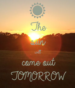 Poster: The  sun  will come out TOMORROW