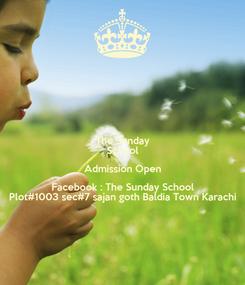 Poster: The Sunday School Admission Open Facebook : The Sunday School Plot#1003 sec#7 sajan goth Baldia Town Karachi
