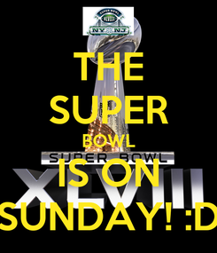 Poster: THE SUPER BOWL IS ON SUNDAY! :D