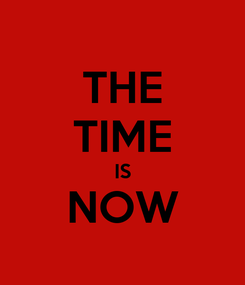 Poster: THE TIME IS NOW
