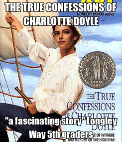 """Poster: THE TRUE CONFESSIONS OF CHARLOTTE DOYLE """"a fascinating story"""" Longley Way 5th graders"""