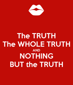 Poster: The TRUTH The WHOLE TRUTH AND NOTHING BUT the TRUTH