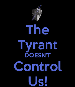Poster: The Tyrant DOESN'T Control Us!
