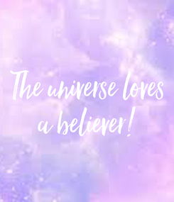 Poster: The universe loves a believer!