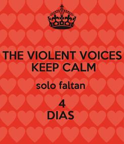 Poster: THE VIOLENT VOICES  KEEP CALM solo faltan  4 DIAS