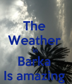 Poster: The  Weather  In  Barka  Is amazing