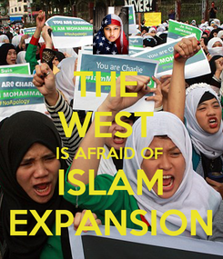 Poster: THE  WEST  IS AFRAID OF  ISLAM EXPANSION