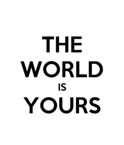 Poster: THE WORLD IS YOURS