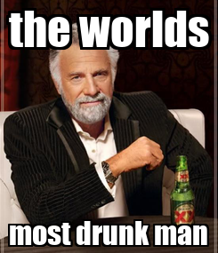 Poster: the worlds most drunk man