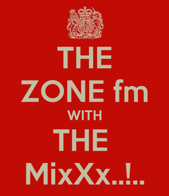 Poster: THE ZONE fm WITH THE  MixXx..!..